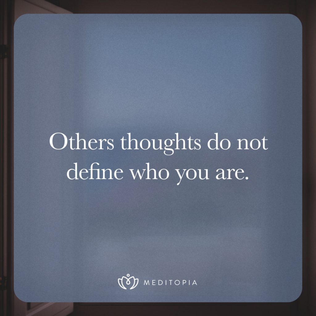 Others thoughts do not define who you are.